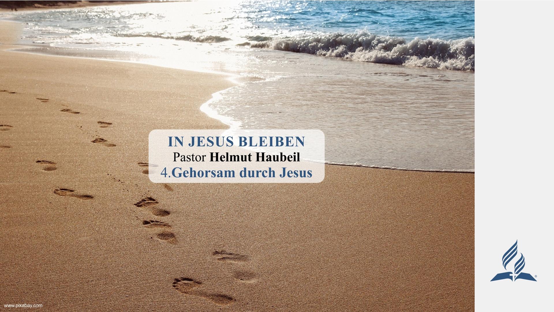 4.Gehorsam durch Jesus – IN JESUS BLEIBEN | Pastor Helmut Haubeil