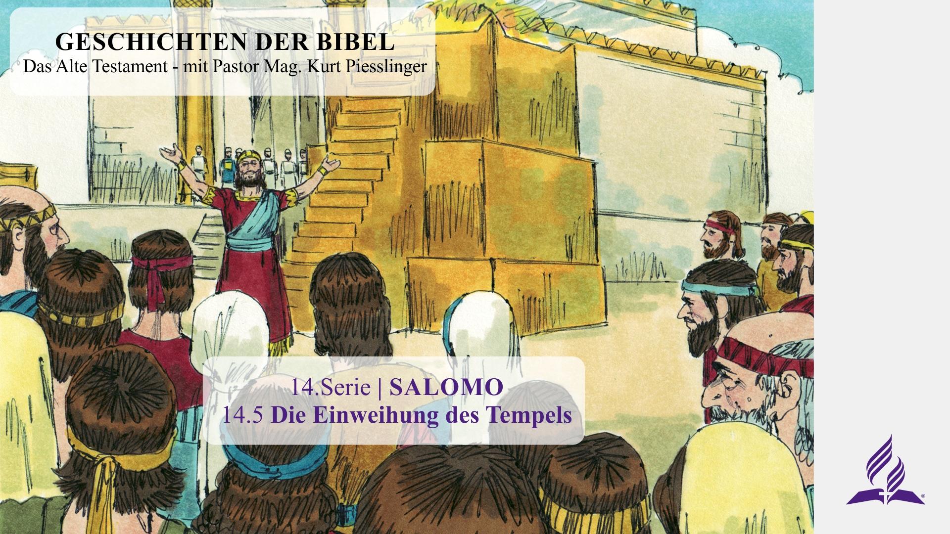 GESCHICHTEN DER BIBEL: 14.5 Die Einweihung des Tempels – 14.SALOMO | Pastor Mag. Kurt Piesslinger