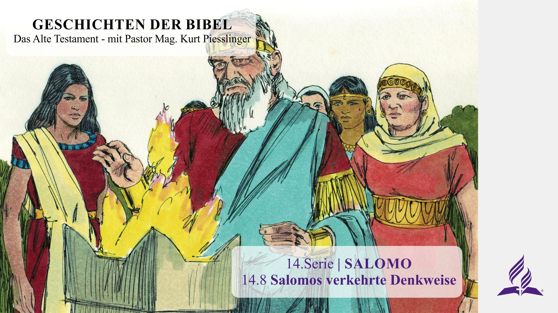 GESCHICHTEN DER BIBEL: 14.8 Salomos verkehrte Denkweise – 14.SALOMO | Pastor Mag. Kurt Piesslinger