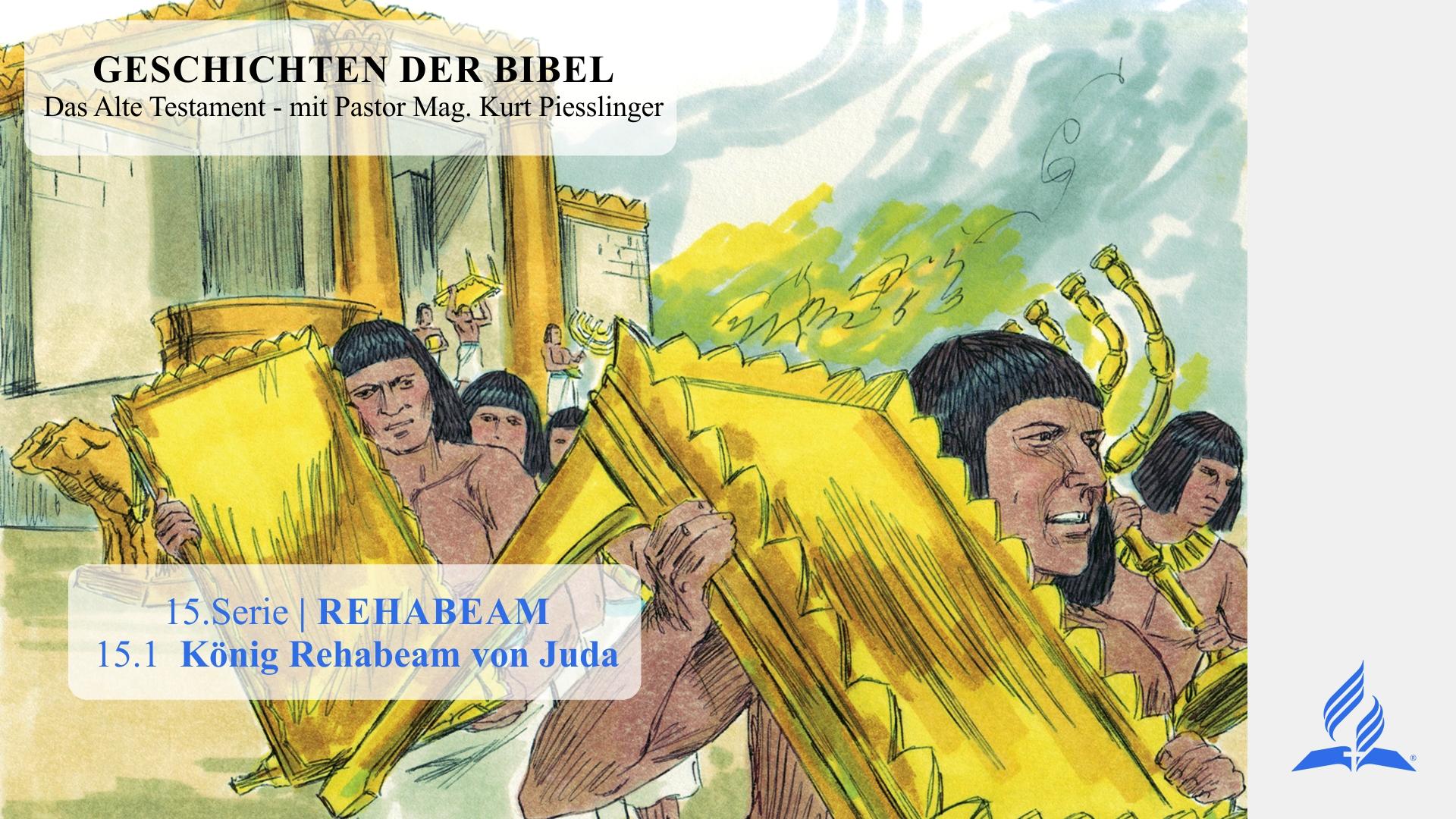 GESCHICHTEN DER BIBEL: 15.1 König Rehabeam von Juda – 15.REHABEAM | Pastor Mag. Kurt Piesslinger