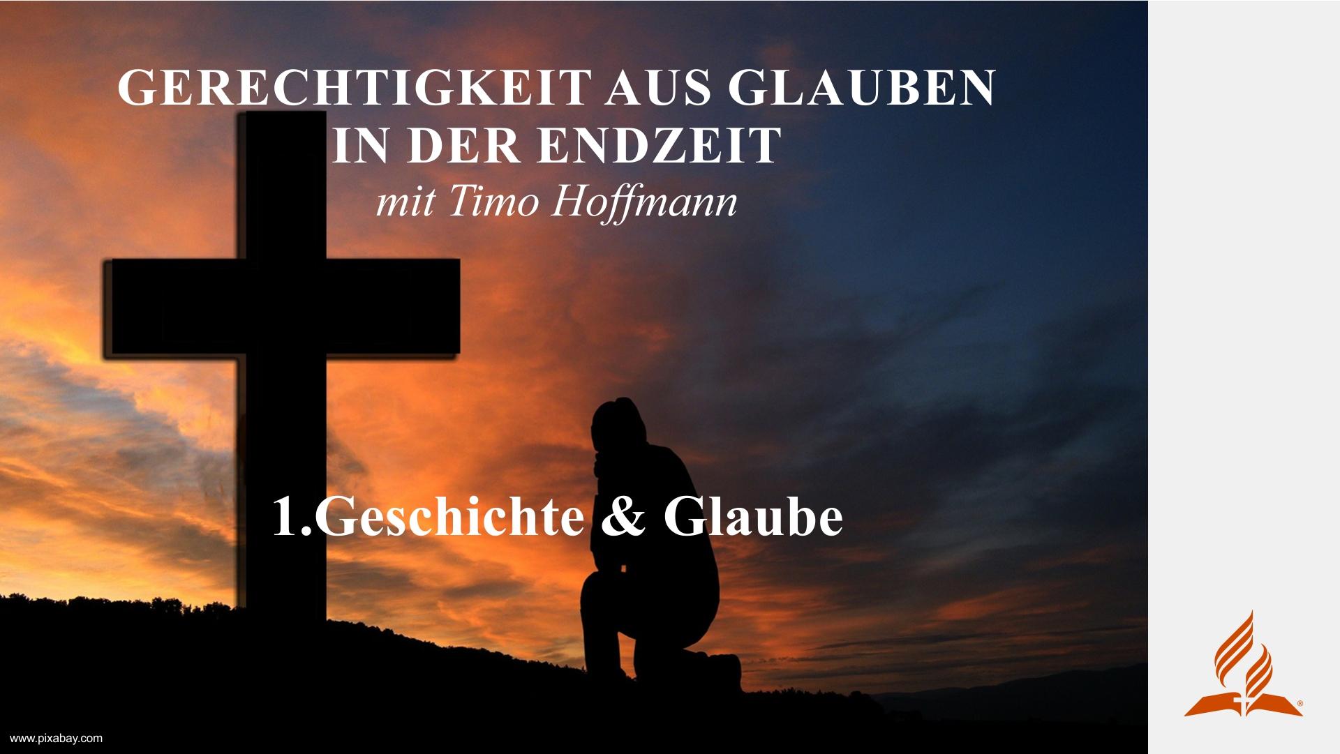 1.Geschichte & Glaube – GERECHTIGKEIT AUS GLAUBEN IN DER ENDZEIT | Timo Hoffmann