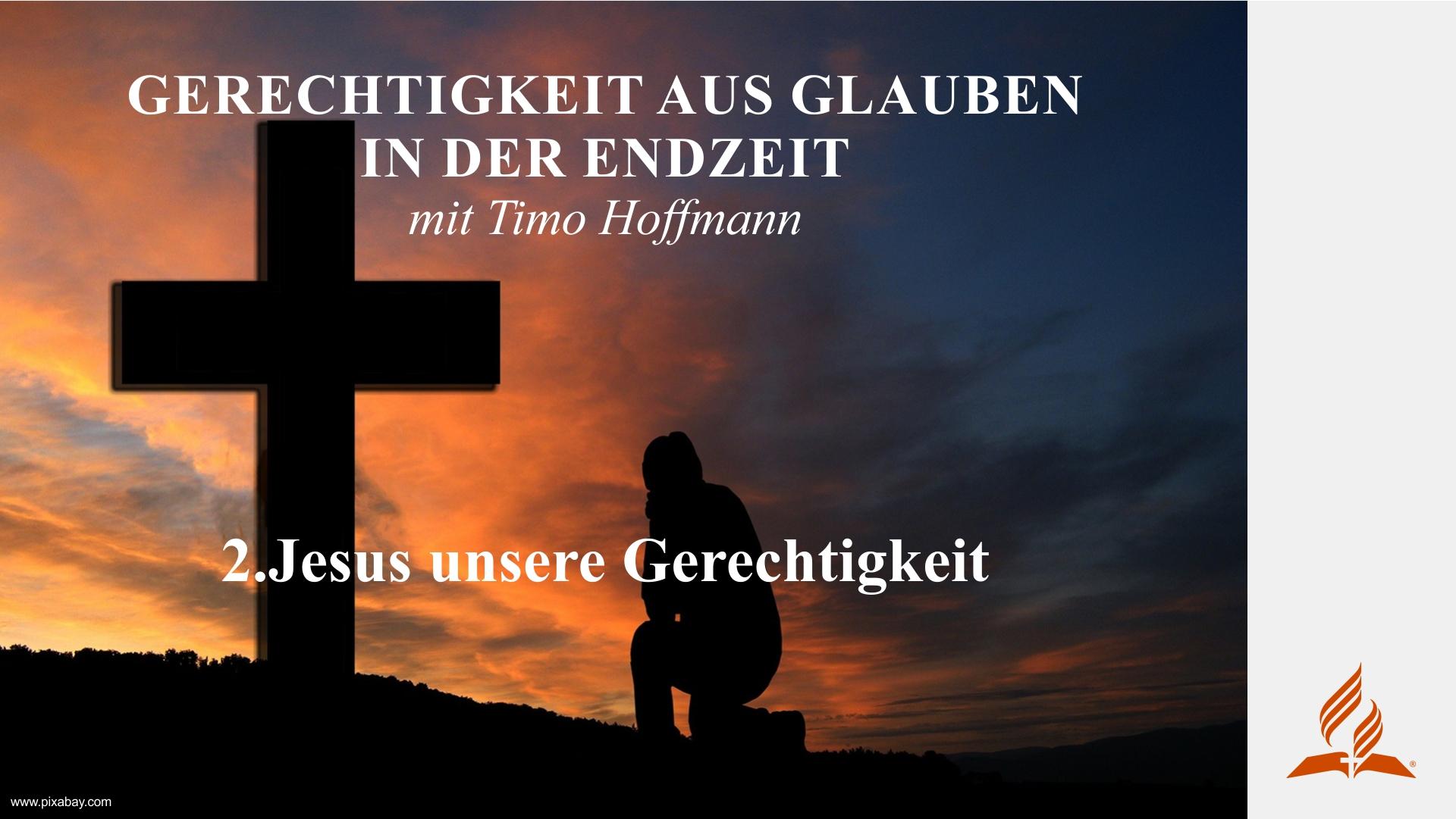 2.Jesus unsere Gerechtigkeit – GERECHTIGKEIT AUS GLAUBEN IN DER ENDZEIT | Timo Hoffmann