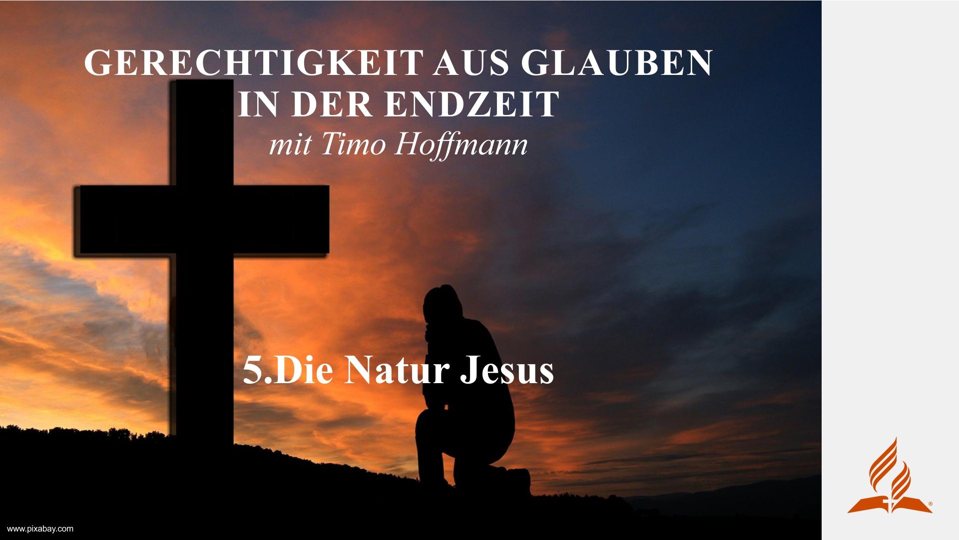 5.Die Natur Jesus – GERECHTIGKEIT AUS GLAUBEN IN DER ENDZEIT | Timo Hoffmann