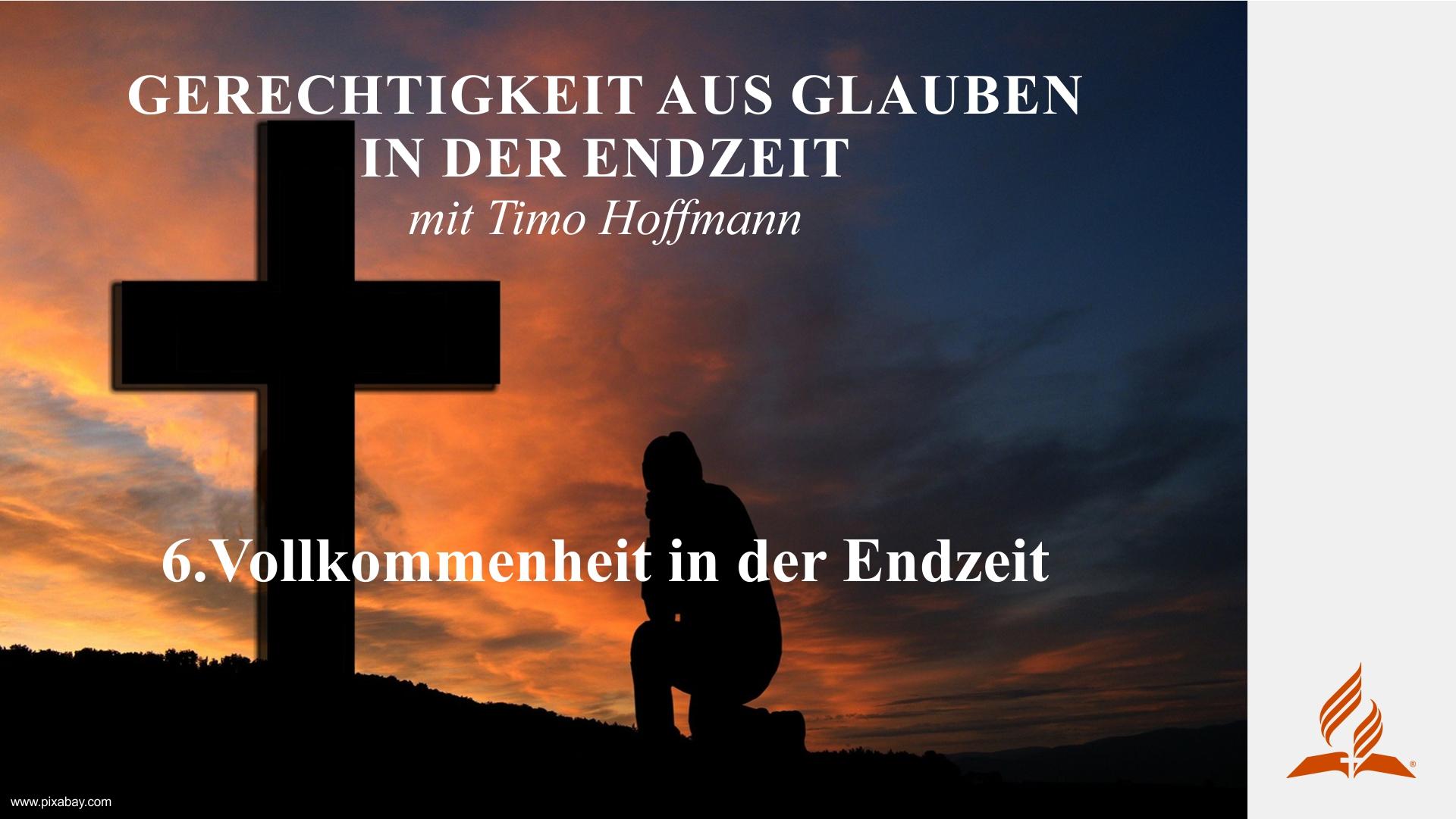 6.Vollkommenheit in der Endzeit – GERECHTIGKEIT AUS GLAUBEN IN DER ENDZEIT | Timo Hoffmann