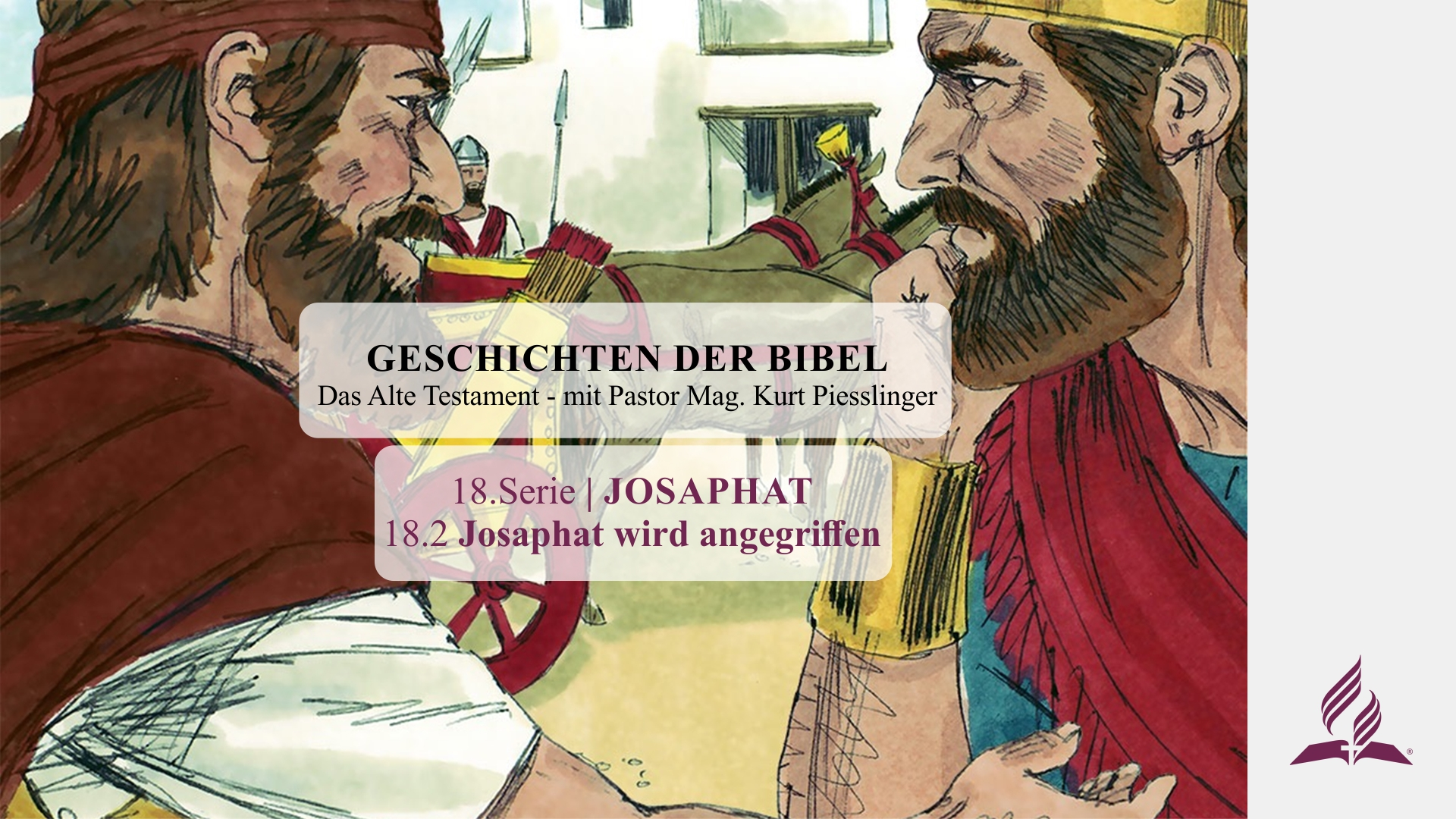 GESCHICHTEN DER BIBEL : 18.2 Josaphat wird angegriffen – 18.JOSAPHAT | Pastor Mag. Kurt Piesslinger