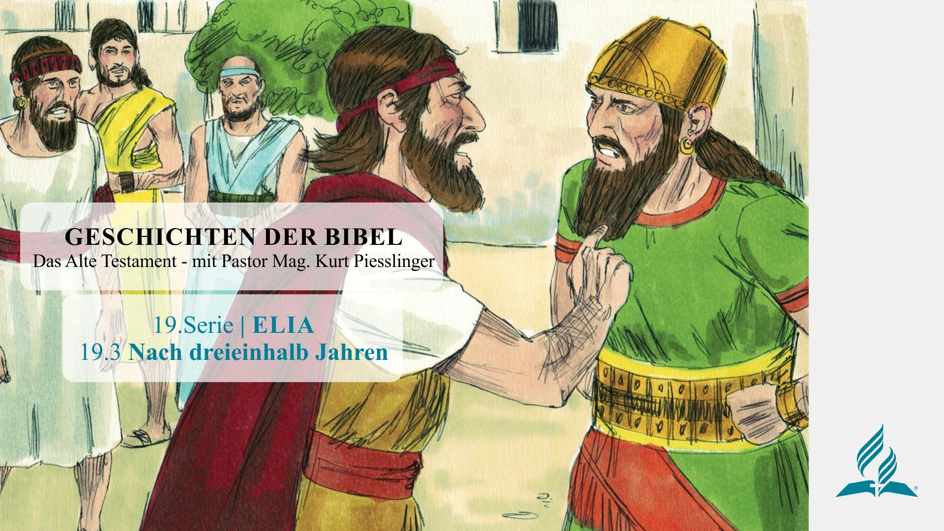 GESCHICHTEN DER BIBEL : 19.3 Nach dreieinhalb Jahren – 19.ELIA | Pastor Mag. Kurt Piesslinger