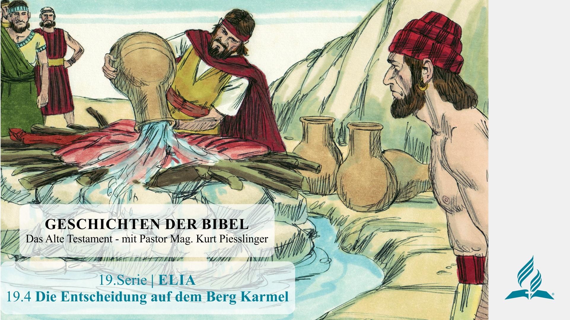 GESCHICHTEN DER BIBEL : 19.4 Die Entscheidung auf dem Berg Karmel – 19.ELIA | Pastor Mag. Kurt Piesslinger