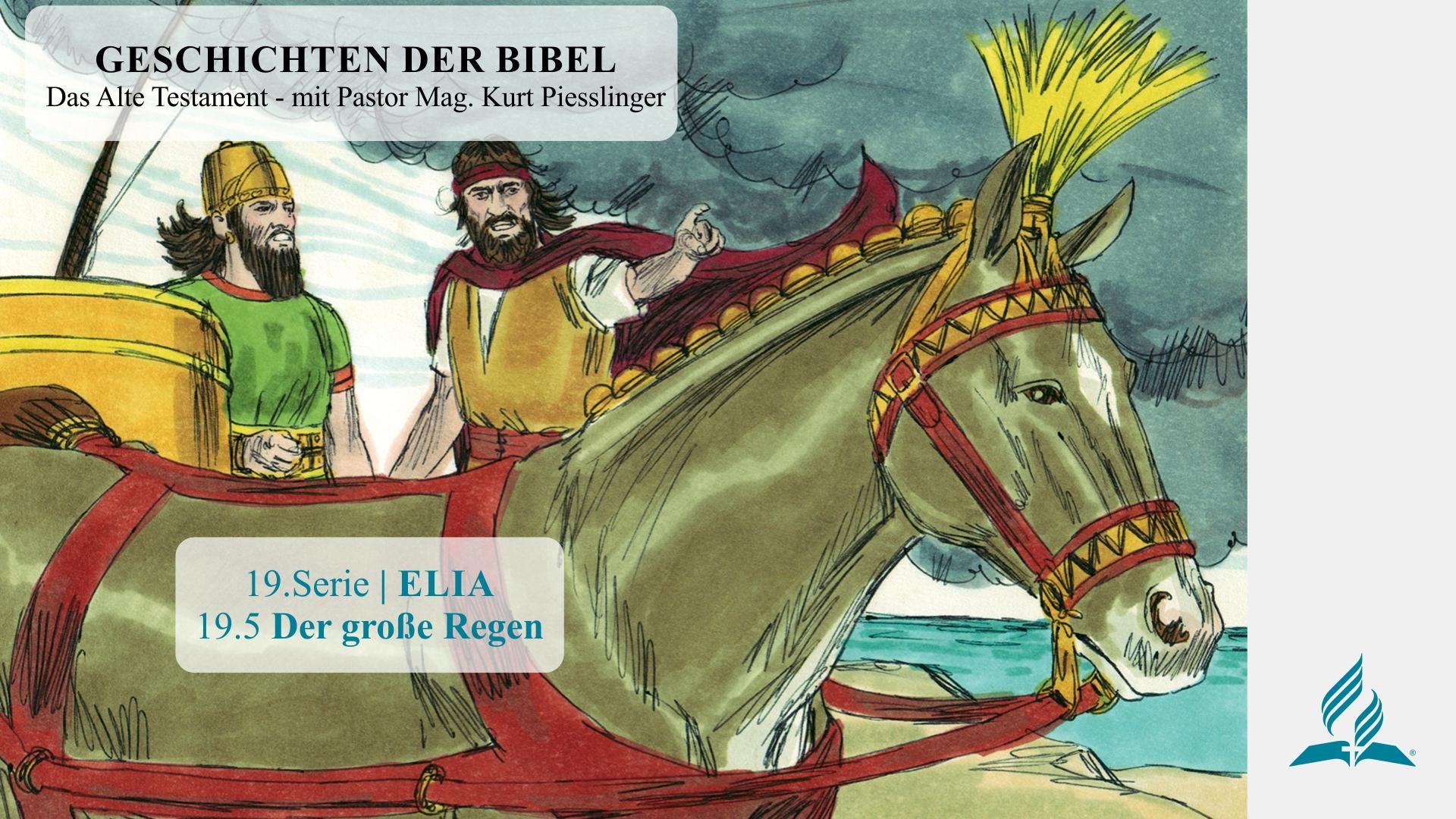 GESCHICHTEN DER BIBEL : 19.5 Der große Regen – 19.ELIA | Pastor Mag. Kurt Piesslinger
