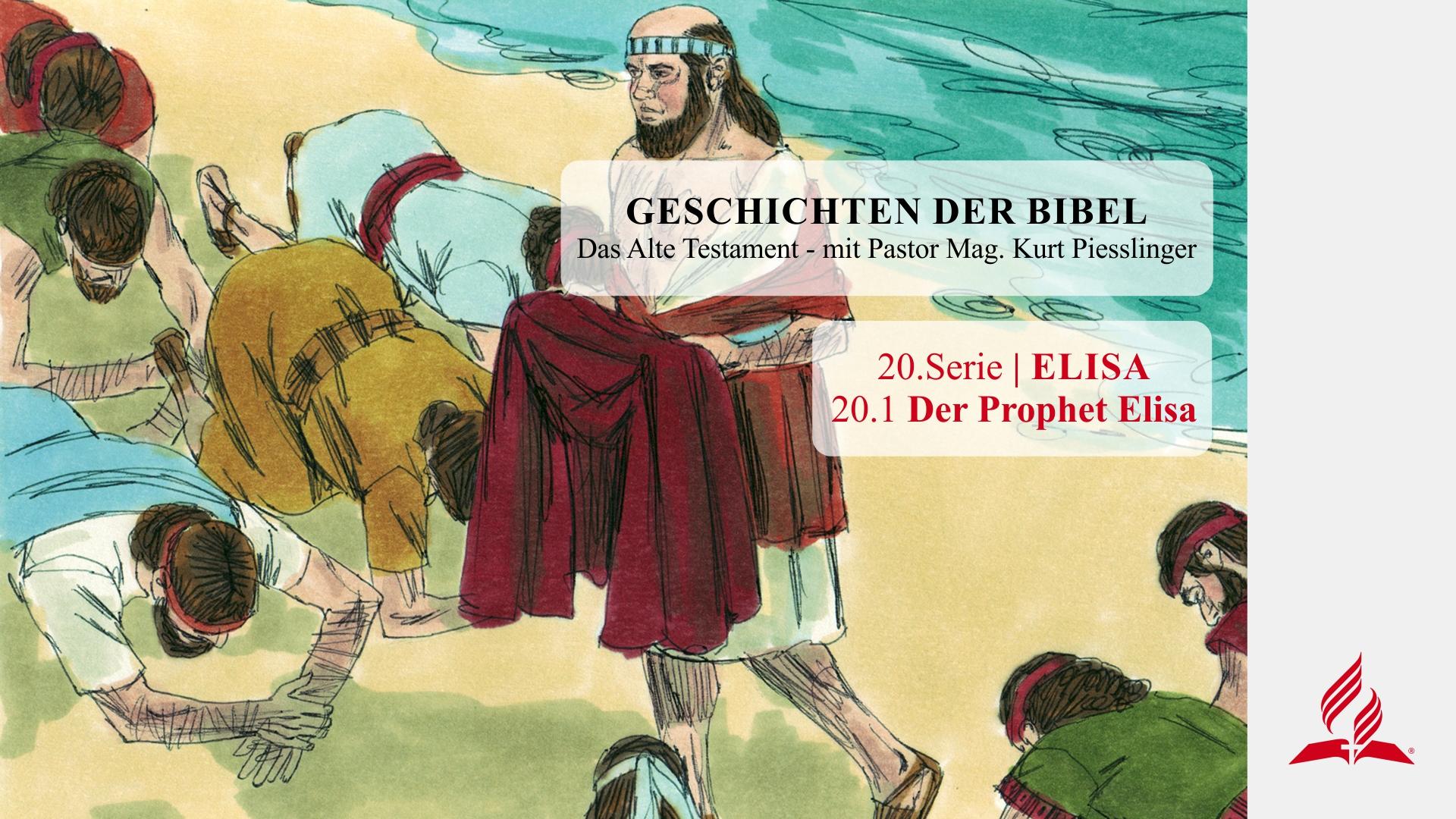 GESCHICHTEN DER BIBEL : 20.1 Der Prophet Elisa – 20.ELISA | Pastor Mag. Kurt Piesslinger
