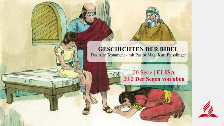 GESCHICHTEN DER BIBEL : 20.2 Der Segen von oben – 20.ELISA | Pastor Mag. Kurt Piesslinger