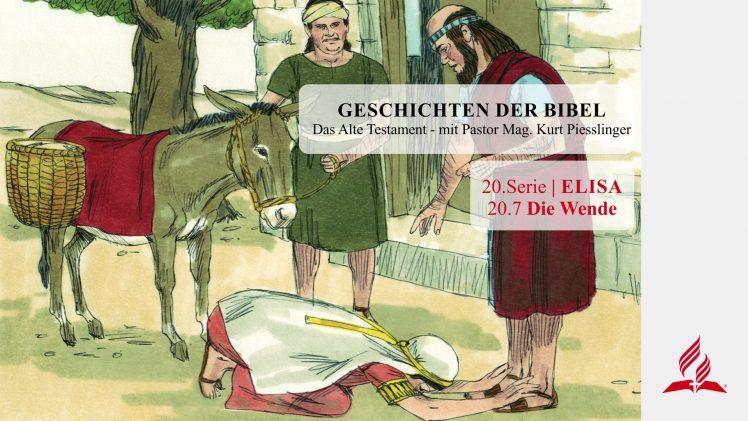 GESCHICHTEN DER BIBEL : 20.7 Die Wende – 20.ELISA | Pastor Mag. Kurt Piesslinger