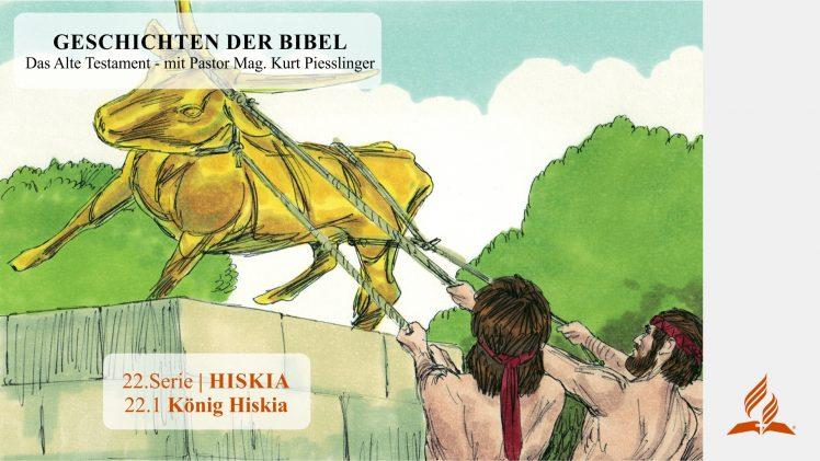 GESCHICHTEN DER BIBEL : 22.1 König Hiskia – 22.HISKIA | Pastor Mag. Kurt Piesslinger