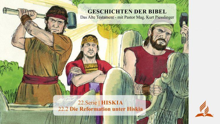 GESCHICHTEN DER BIBEL : 22.2 Die Reformation unter Hiskia – 22.HISKIA | Pastor Mag. Kurt Piesslinger