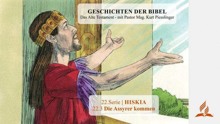 GESCHICHTEN DER BIBEL : 22.3 Die Assyrer kommen – 22.HISKIA | Pastor Mag. Kurt Piesslinger