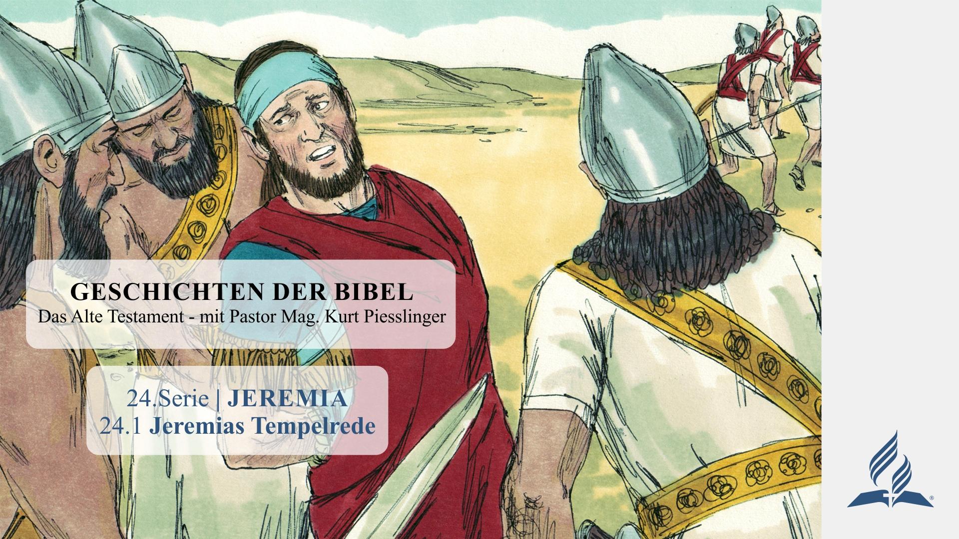 GESCHICHTEN DER BIBEL : 24.1 Jeremias Tempelrede – 24.JEREMIA | Pastor Mag. Kurt Piesslinger