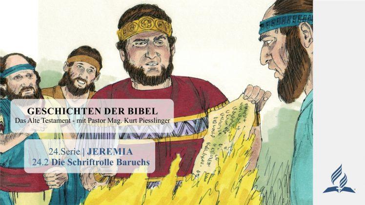 GESCHICHTEN DER BIBEL : 24.2 Die Schriftrolle Baruchs – 24.JEREMIA | Pastor Mag. Kurt Piesslinger