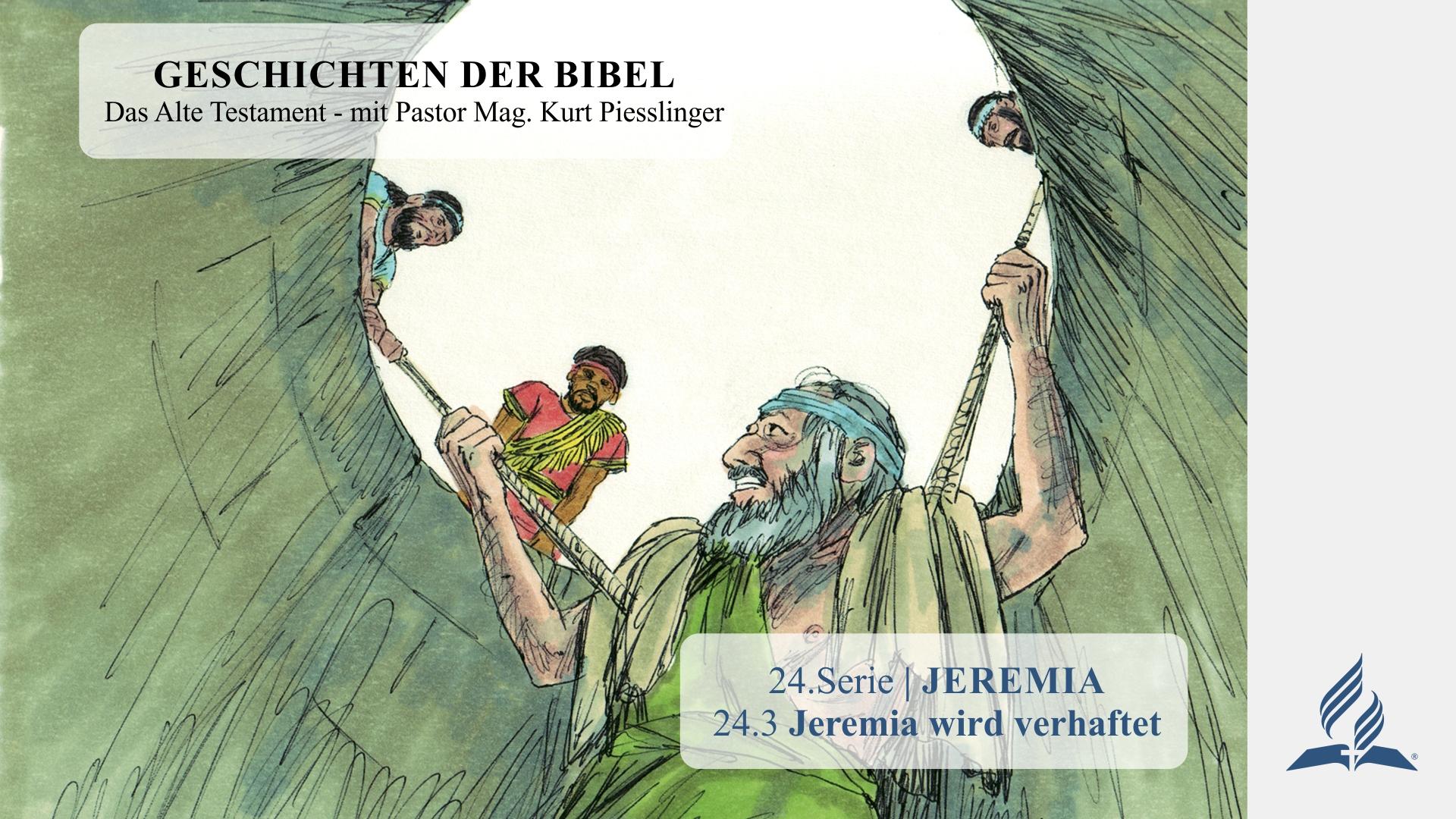 GESCHICHTEN DER BIBEL : 24.3 Jeremia wird verhaftet – 24.JEREMIA | Pastor Mag. Kurt Piesslinger