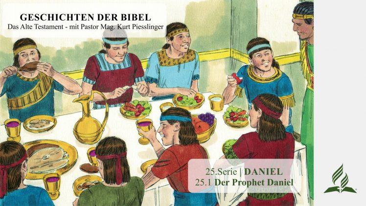 GESCHICHTEN DER BIBEL: 25.1 Der Prophet Daniel – 25.DANIEL | Pastor Mag. Kurt Piesslinger