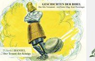 GESCHICHTEN DER BIBEL: 25.2 Der Traum des Königs – 25.DANIEL | Pastor Mag. Kurt Piesslinger