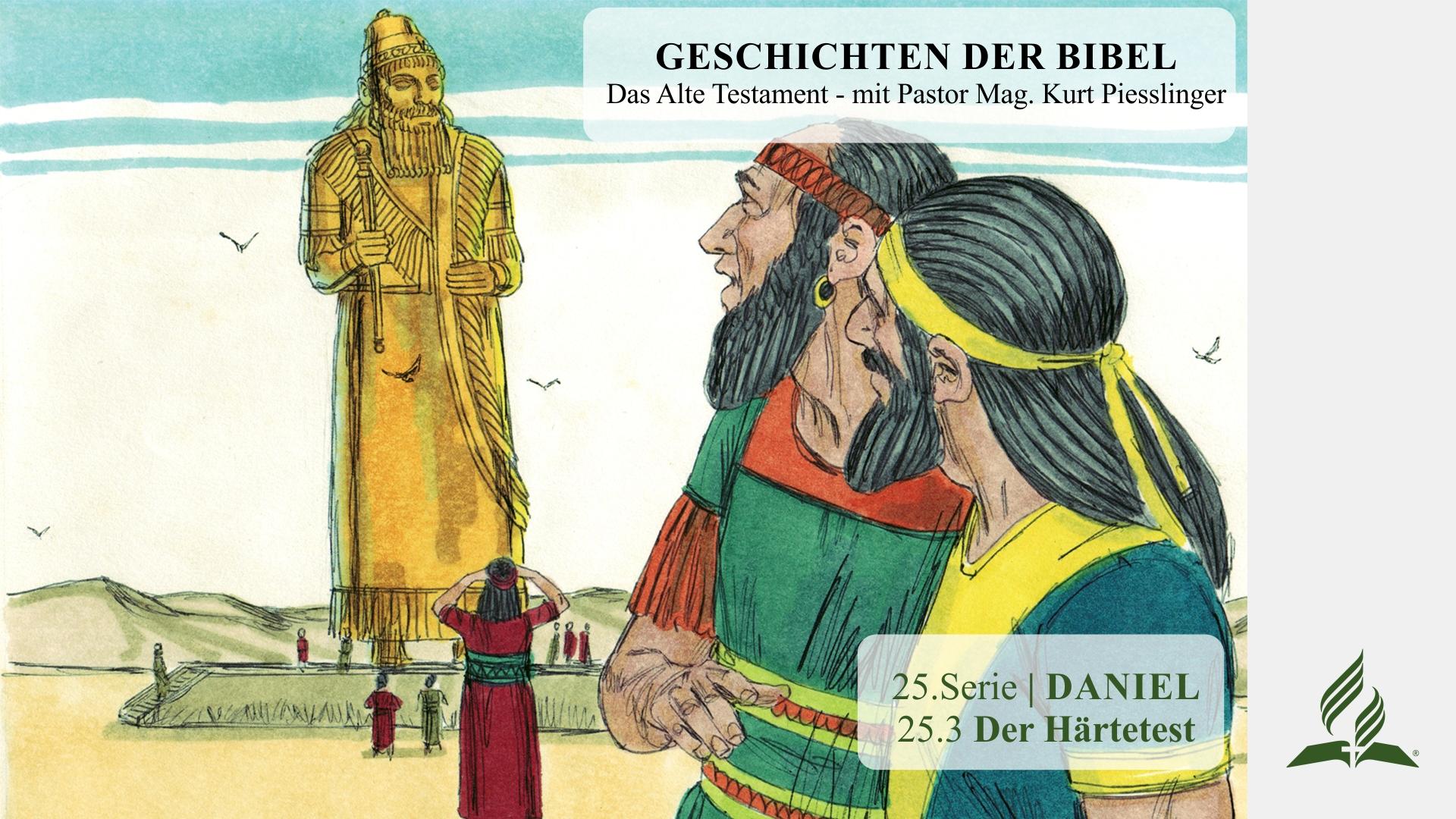 GESCHICHTEN DER BIBEL: 25.3 Der Härtetest – 25.DANIEL | Pastor Mag. Kurt Piesslinger