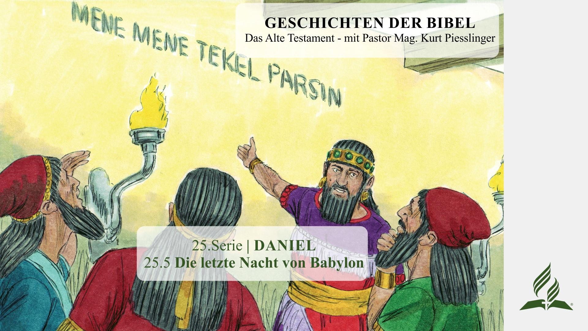 GESCHICHTEN DER BIBEL: 25.5 Die letzte Nacht von Babylon – 25.DANIEL | Pastor Mag. Kurt Piesslinger