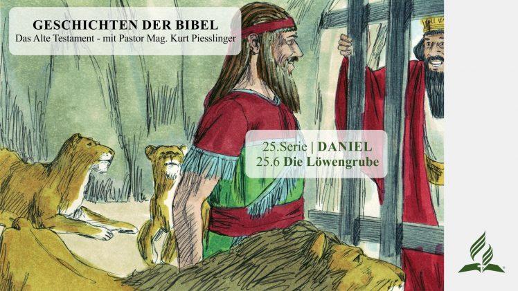 GESCHICHTEN DER BIBEL: 25.6 Die Löwengrube – 25.DANIEL | Pastor Mag. Kurt Piesslinger