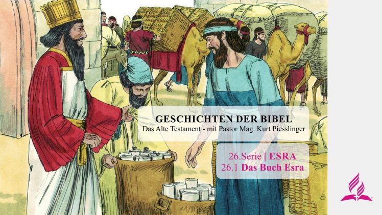 GESCHICHTEN DER BIBEL: 26.1 Das Buch Esra – 26.ESRA | Pastor Mag. Kurt Piesslinger