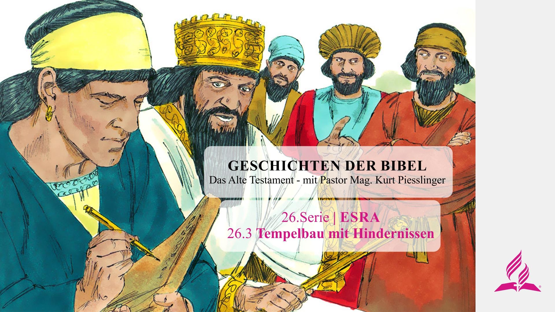 GESCHICHTEN DER BIBEL: 26.3 Tempelbau mit Hindernissen – 26.ESRA | Pastor Mag. Kurt Piesslinger
