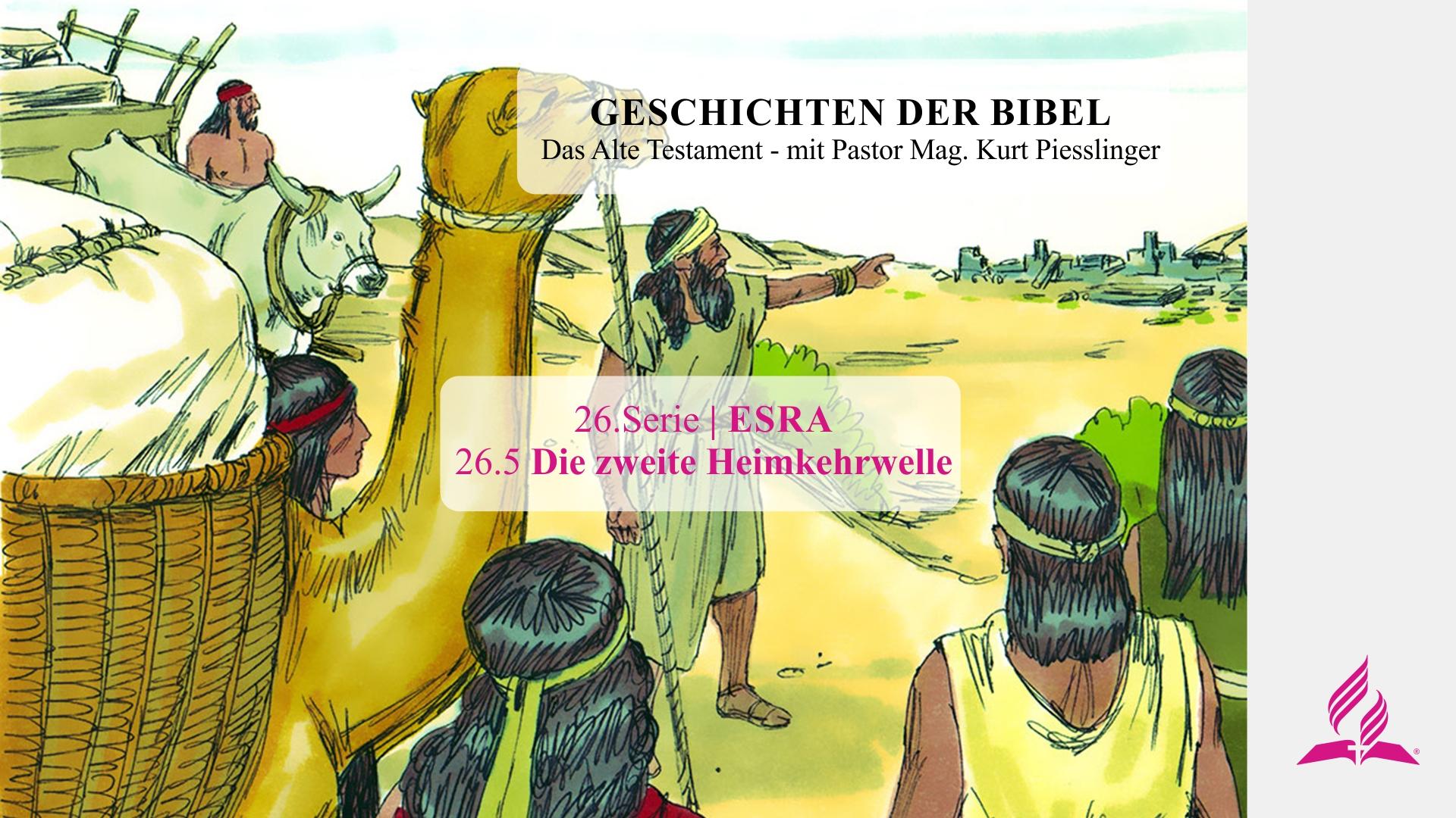GESCHICHTEN DER BIBEL: 26.5 Die zweite Heimkehrwelle – 26.ESRA   Pastor Mag. Kurt Piesslinger