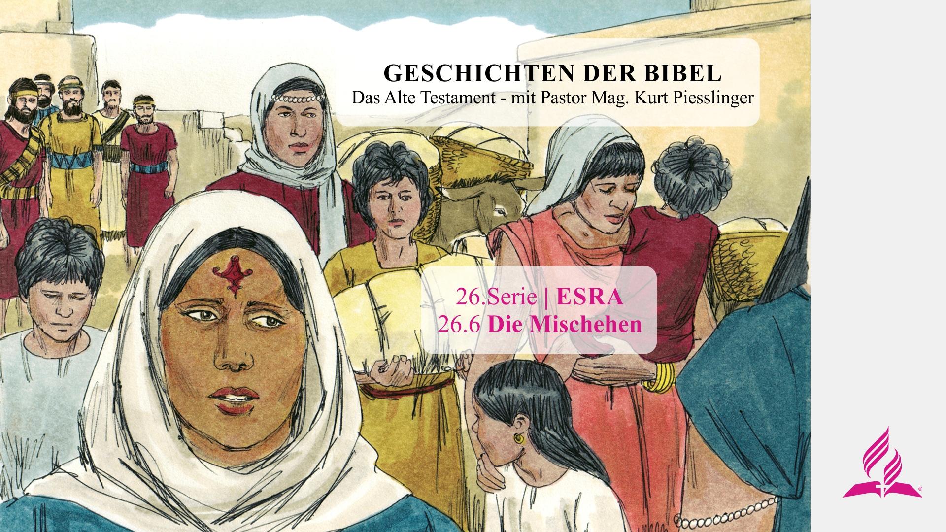 GESCHICHTEN DER BIBEL: 26.6 Die Mischehen – 26.ESRA | Pastor Mag. Kurt Piesslinger