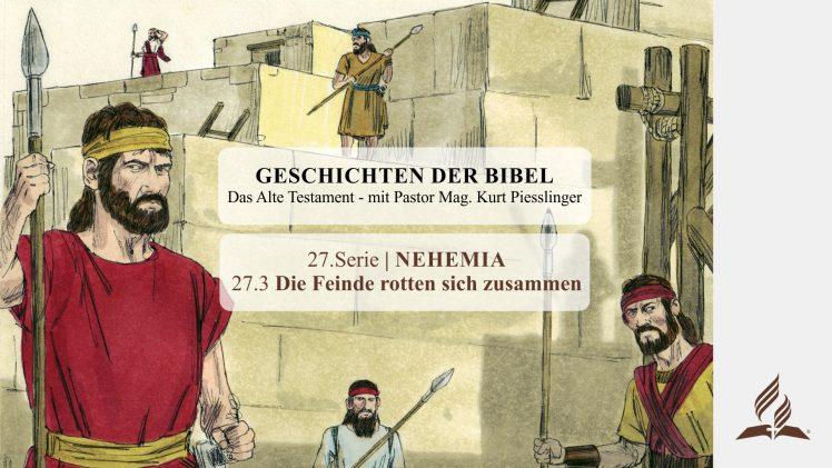 GESCHICHTEN DER BIBEL: 27.3 Die Feinde rotten sich zusammen – 27.NEHEMIA | Pastor Mag. Kurt Piesslinger