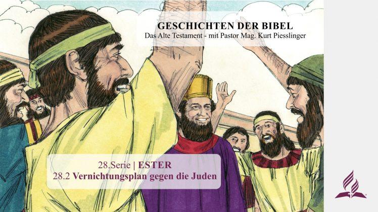 GESCHICHTEN DER BIBEL: 28.2 Vernichtungsplan gegen die Juden – 28.ESTER | Pastor Mag. Kurt Piesslinger