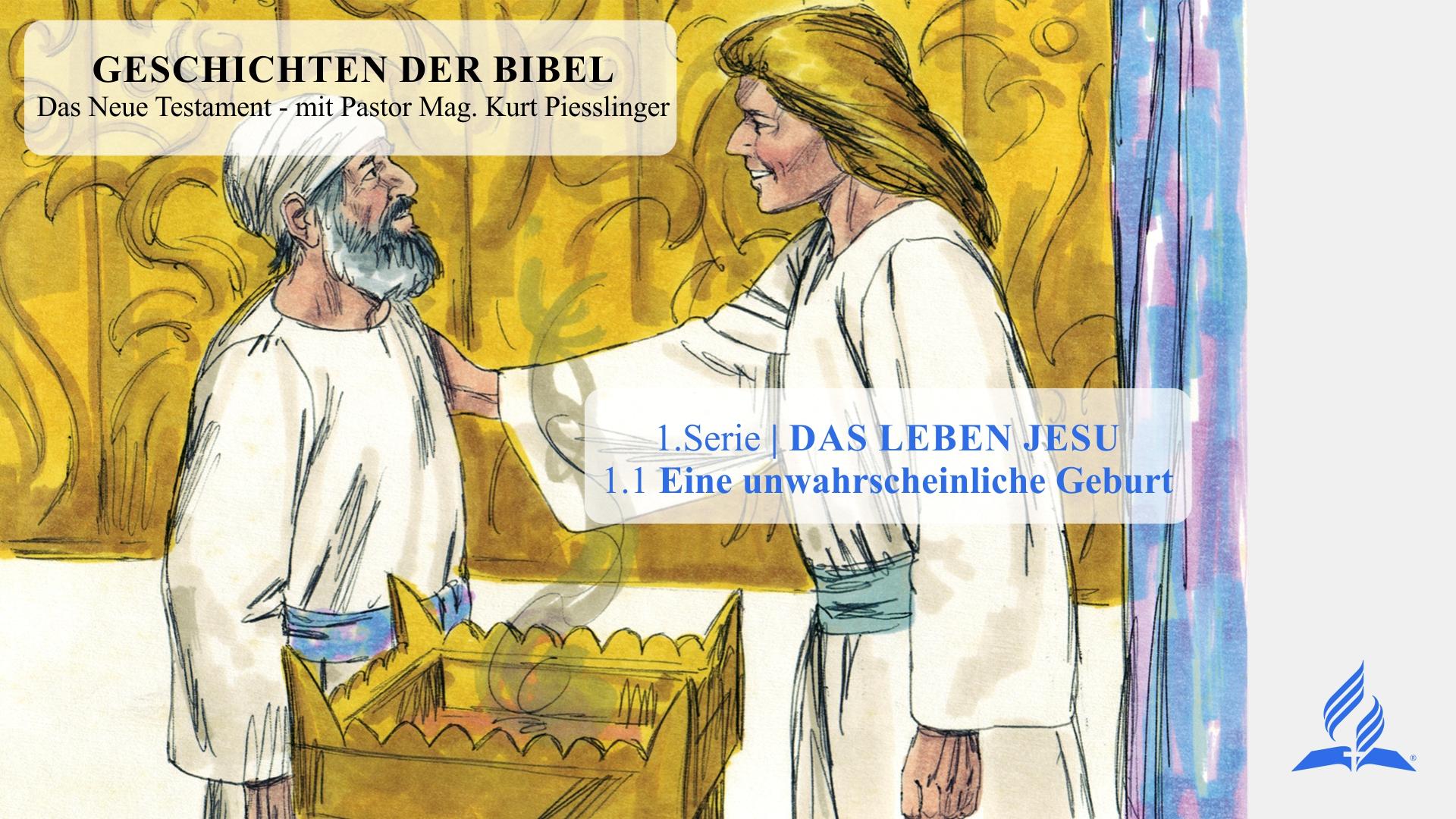 GESCHICHTEN DER BIBEL: 1.1 Eine unwahrscheinliche Geburt – 1.DAS LEBEN JESU | Pastor Mag. Kurt Piesslinger