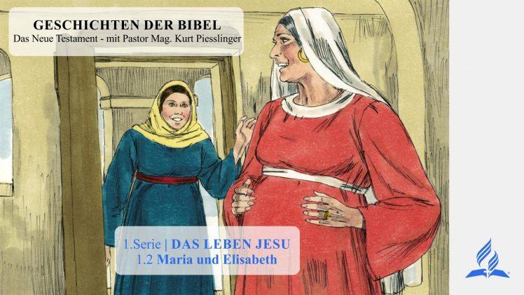 GESCHICHTEN DER BIBEL: 1.2 Maria und Elisabeth – 1.DAS LEBEN JESU | Pastor Mag. Kurt Piesslinger