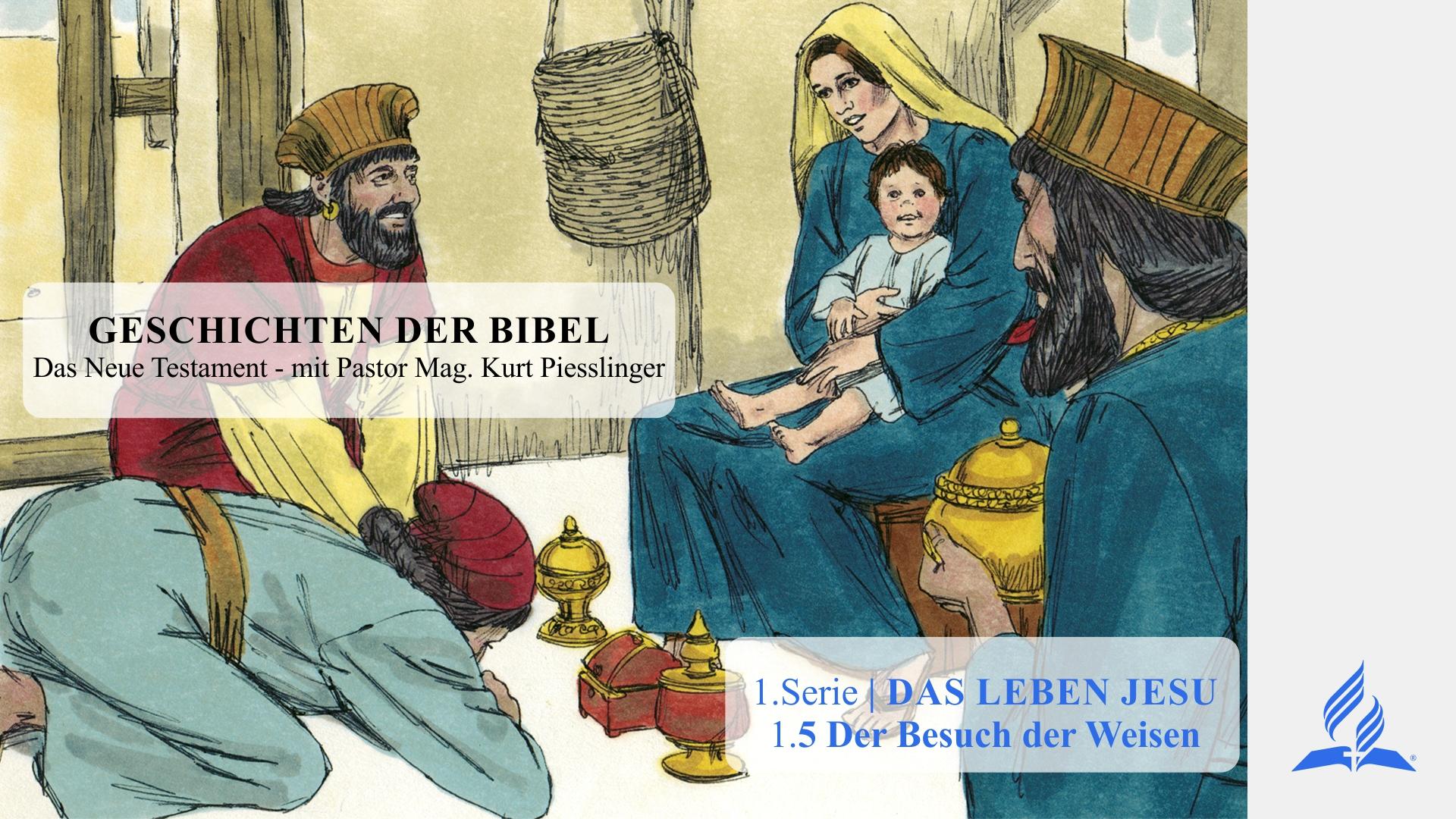 GESCHICHTEN DER BIBEL: 1.5 Der Besuch der Weisen – 1.DAS LEBEN JESU | Pastor Mag. Kurt Piesslinger