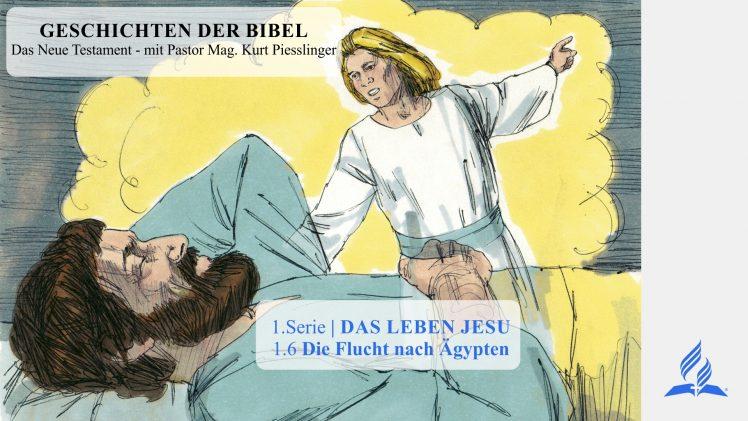 GESCHICHTEN DER BIBEL: 1.6 Die Flucht nach Ägypten – 1.DAS LEBEN JESU | Pastor Mag. Kurt Piesslinger