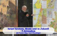 7.Jerusalem – ISRAEL GESTERN, HEUTE UND IN ZUKUNFT | Pastor Mag. Kurt Piesslinger