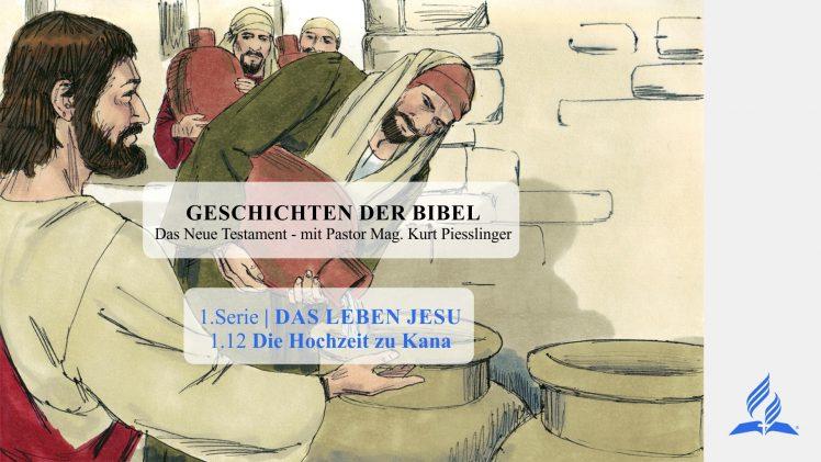 GESCHICHTEN DER BIBEL: 1.12 Die Hochzeit zu Kana – 1.DAS LEBEN JESU | Pastor Mag. Kurt Piesslinger