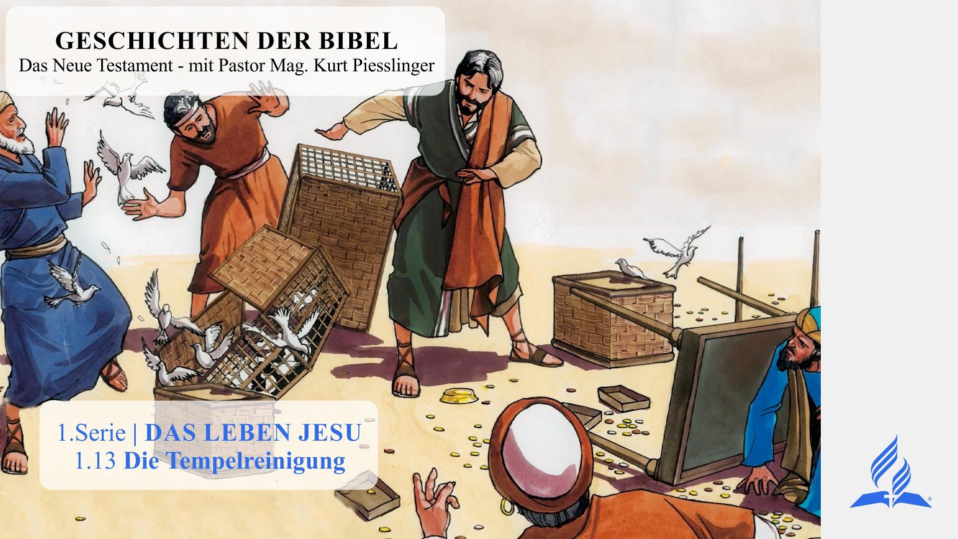 GESCHICHTEN DER BIBEL: 1.13 Die Tempelreinigung – 1.DAS LEBEN JESU | Pastor Mag. Kurt Piesslinger