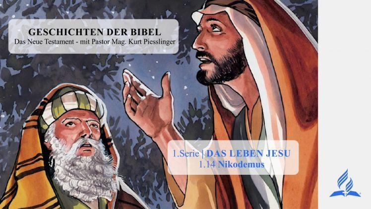 GESCHICHTEN DER BIBEL: 1.14 Nikodemus – 1.DAS LEBEN JESU | Pastor Mag. Kurt Piesslinger