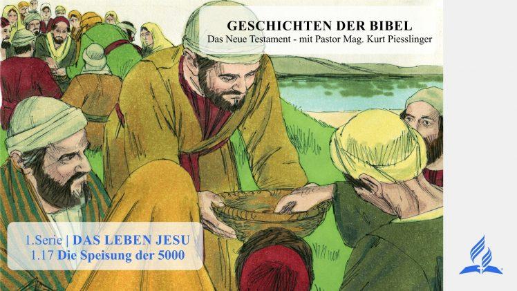 GESCHICHTEN DER BIBEL: 1.17 Die Speisung der 5000 – 1.DAS LEBEN JESU | Pastor Kurt Piesslinger