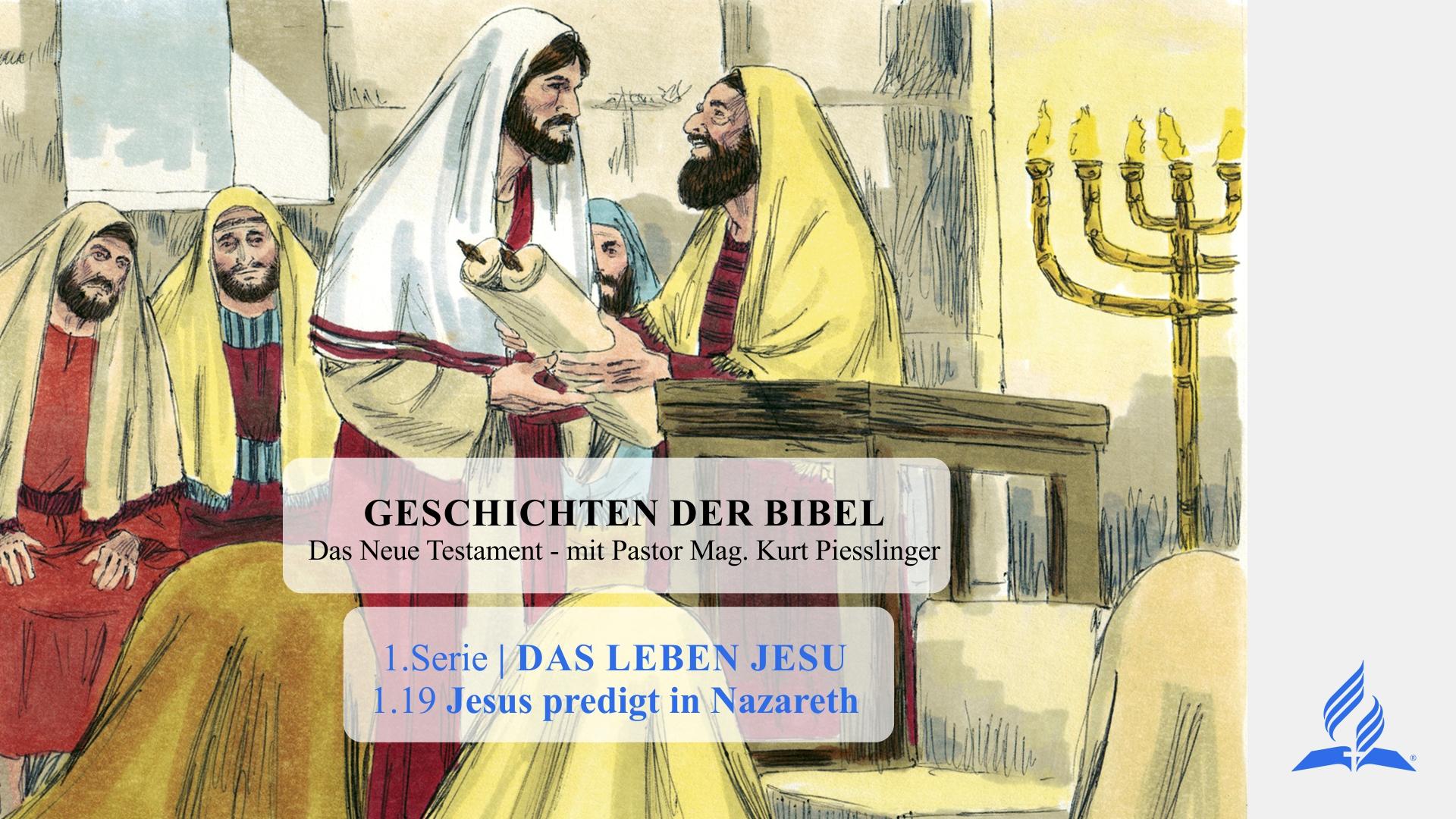 GESCHICHTEN DER BIBEL: 1.19 Jesus predigt in Nazareth – 1.DAS LEBEN JESU | Pastor Mag. Kurt Piesslinger