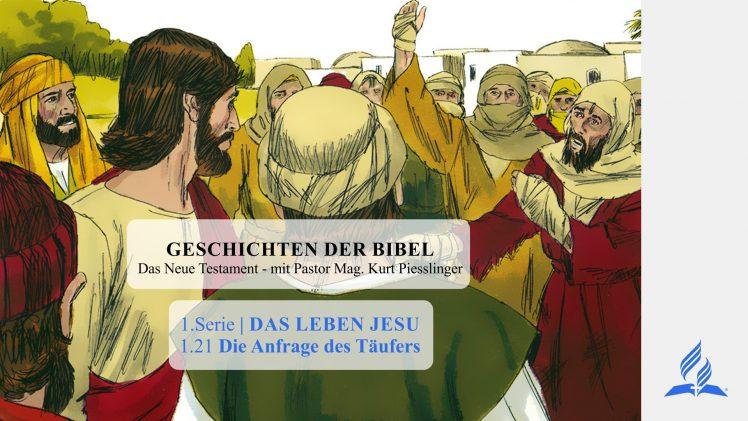GESCHICHTEN DER BIBEL: 1.21 Die Anfrage des Täufers – 1.DAS LEBEN JESU | Pastor Kurt Piesslinger