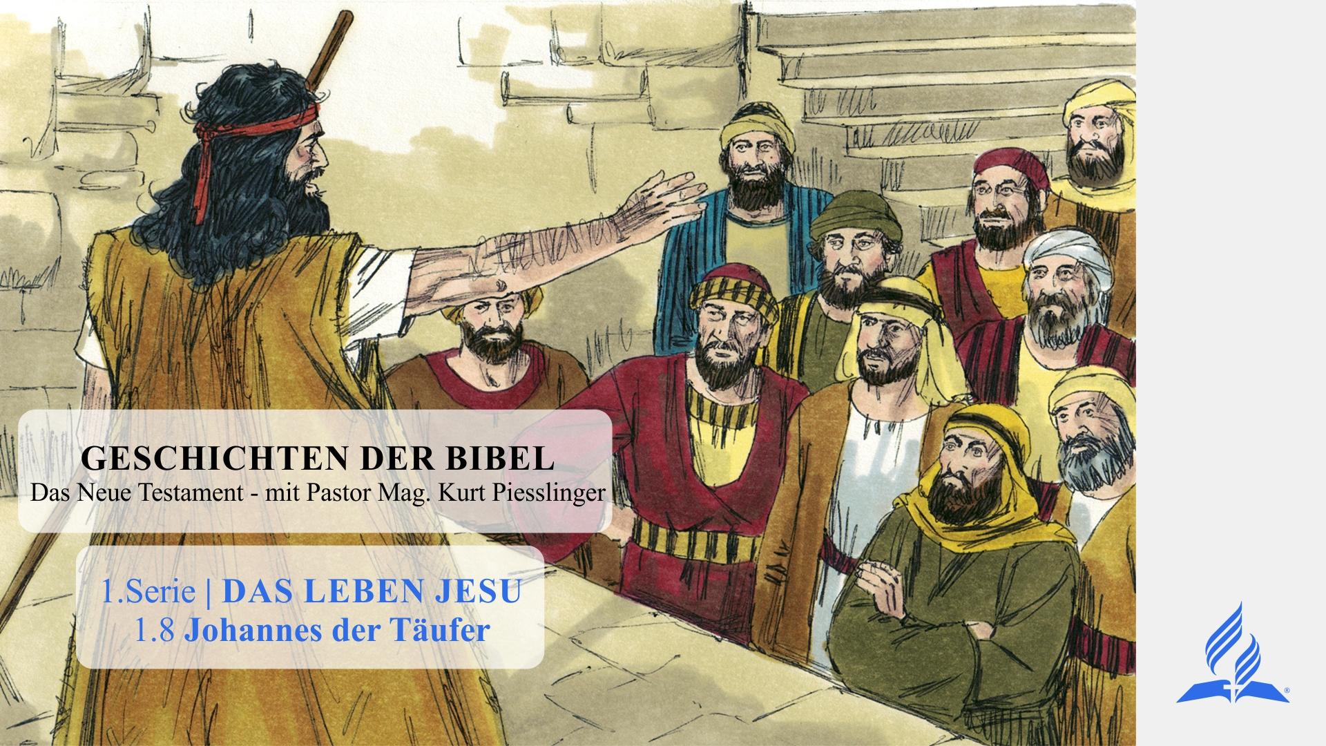 GESCHICHTEN DER BIBEL: 1.8 Johannes der Täufer – 1.DAS LEBEN JESU | Pastor Mag. Kurt Piesslinger