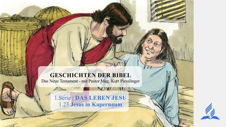 GESCHICHTEN DER BIBEL: 1.23 Jesus in Kapernaum – 1.DAS LEBEN JESU | Pastor Mag. Kurt Piesslinger