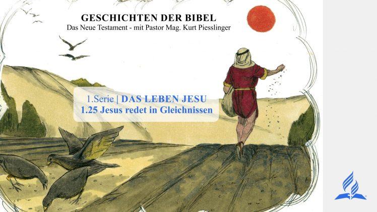 GESCHICHTEN DER BIBEL: 1.25 Jesus redet in Gleichnissen – 1.DAS LEBEN JESU | Pastor Kurt Piesslinger