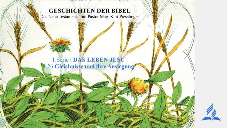 GESCHICHTEN DER BIBEL: 1.26 Gleichnisse und ihre Auslegung – 1.DAS LEBEN JESU | Pastor Mag. Kurt Piesslinger
