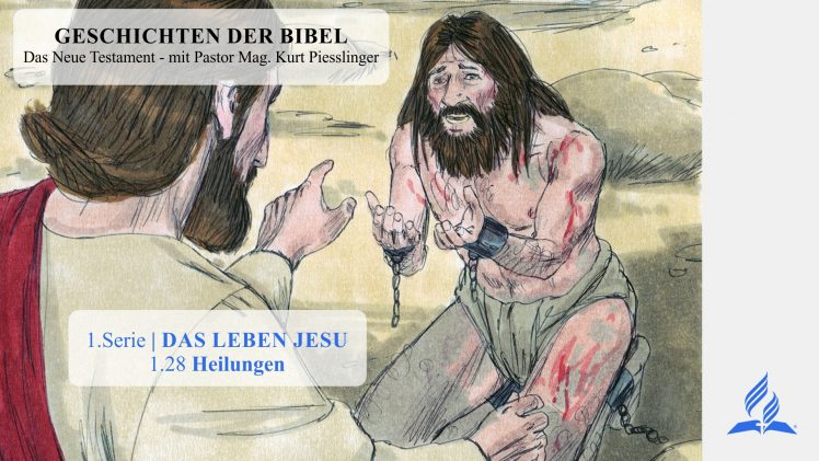 GESCHICHTEN DER BIBEL: 1.28 Heilungen – 1.DAS LEBEN JESU | Pastor Mag. Kurt Piesslinger