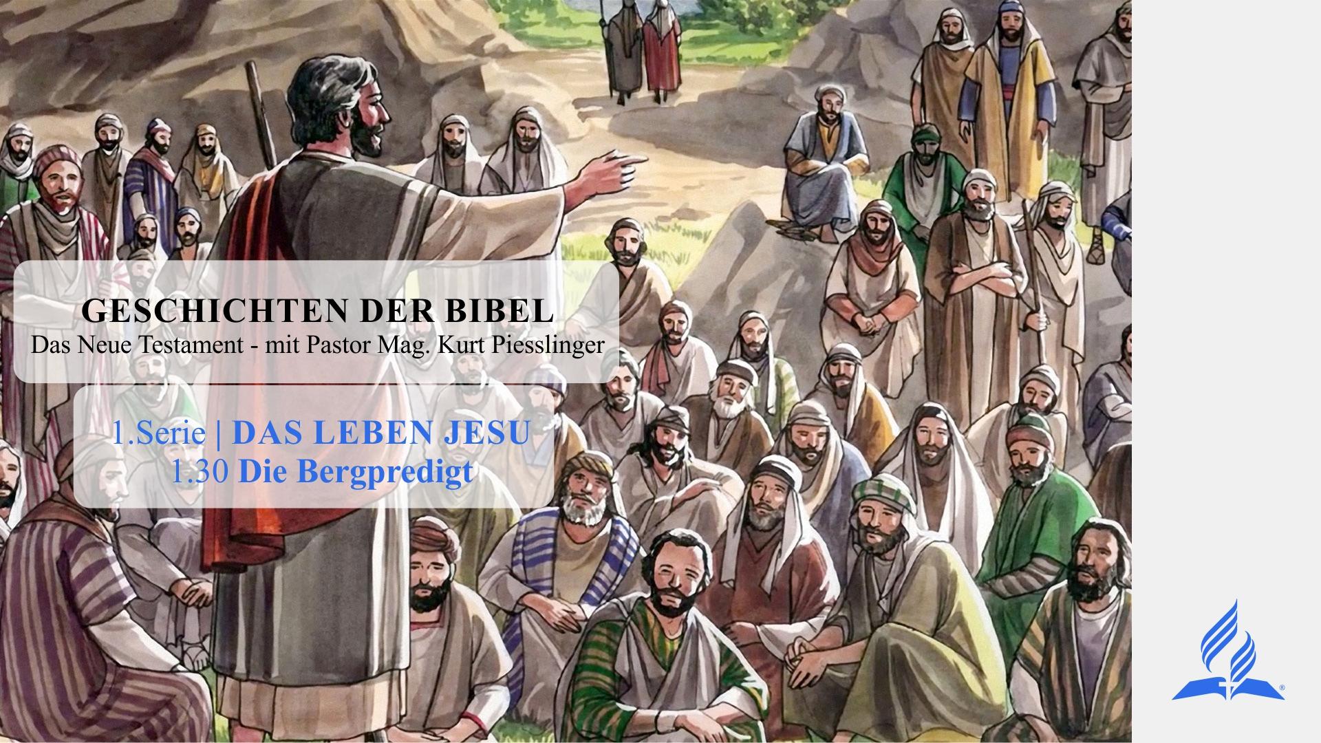 GESCHICHTEN DER BIBEL: 1.30 Die Bergpredigt – 1.DAS LEBEN JESU | Pastor Mag. Kurt Piesslinger