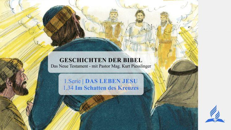 GESCHICHTEN DER BIBEL: 1.34 Im Schatten des Kreuzes – 1.DAS LEBEN JESU | Pastor Mag. Kurt Piesslinger